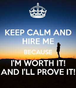 keep-calm-and-hire-me-because-i-m-worth-it-and-i-ll-prove-it